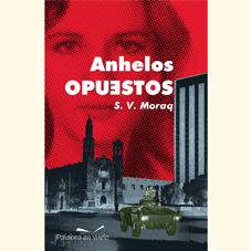 """""""Anhelos Opuestos"""" presentación de Novela sobre Movimiento estudiantil del 68, Miercoles 2 octubre 19hrs, entrada libre"""